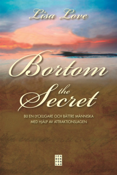 Bild på Bortom the Secret : bli en lyckligare och bättre människa med hjälp av attraktionslagen
