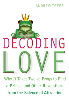 Bild på Decoding love - why it takes twelve frogs to find a prince and other revela