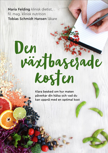 Bild på Den växtbaserade kosten : klara besked om hur maten påverkar din hälsa och vad du kan uppnå med en optimal kost