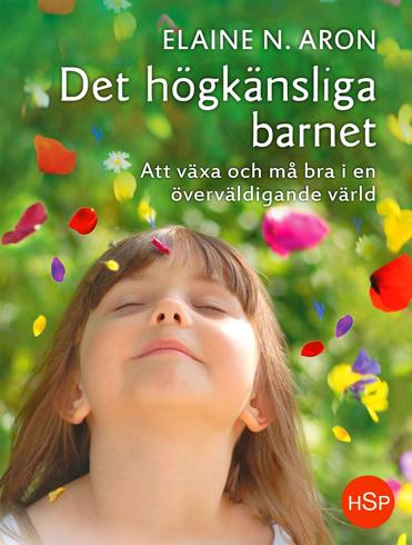 Bild på Det högkänsliga barnet : att växa och må bra i en överväldigande värld