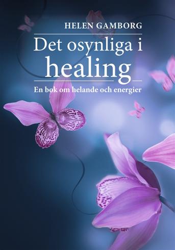 Bild på Det osynliga i healing : en bok om helande och energier