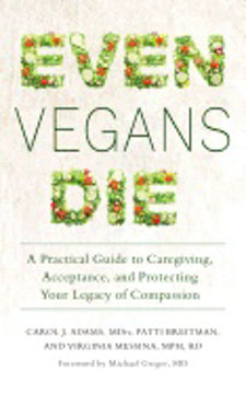 Bild på Even vegans die - a practical guide to caregiving, acceptance, and protecti