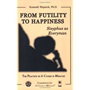 Bild på From Futility To Happiness: Sisyphus As Everyman--The Practice Of A Course In Miracles