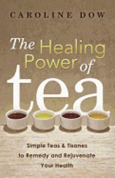 Bild på HEALING POWER OF TEA: Simple Teas & Tisanes To Remedy & Rejuvenate Your Health