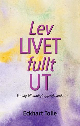 Bild på Lev livet fullt ut! : en väg till andligt uppvaknande