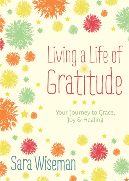 Bild på LIVING A LIFE OF GRATITUDE: Your Journey To Grace, Joy & Healing