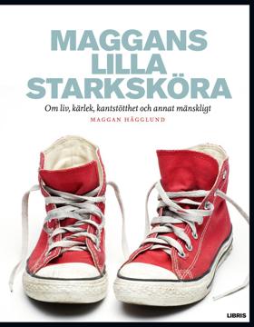 Bild på Maggans lilla starksköra : om liv, kärlek, kantstötthet och annat mänskligt