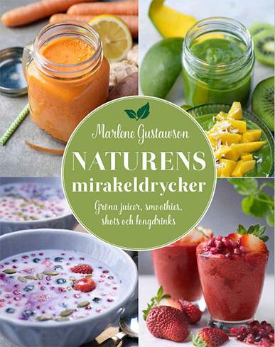 Bild på Naturens mirakeldrycker : gröna juicer, smoothies, shots och longdrinks