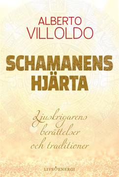 Bild på Schamanens hjärta : ljuskrigarens berättelser och traditioner