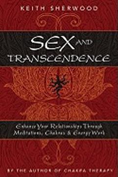 Bild på Sex and Transcendence: Enhance Your Relationships Through Meditations, Chakra & Energy Work