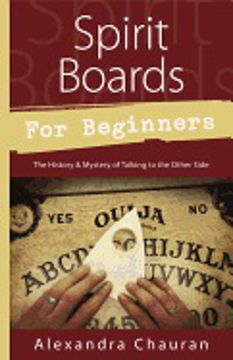 Bild på SPIRIT BOARDS FOR BEGINNERS: The History & Mystery Of The Legendary Talking Board
