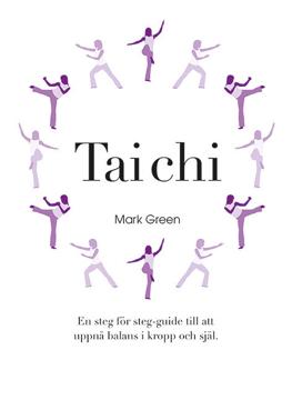 Bild på Tai Chi : En steg för steg-guide till att uppnå balans i kropp och själ
