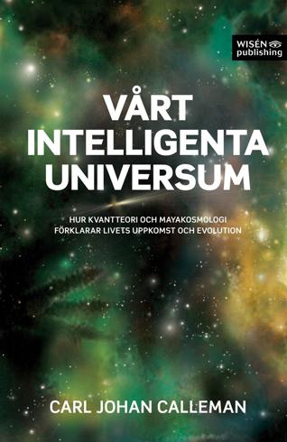 Bild på Vårt intelligenta universum : hur kvantteori och mayakosmologi förklarar livets uppkomst och evolution
