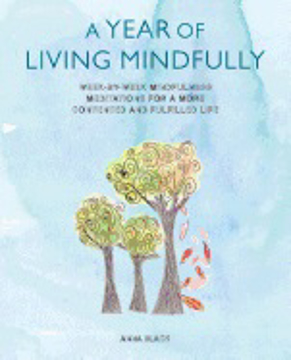 Bild på Year of living mindfully - week-by-week mindfulness meditations for a more