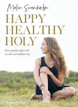 Bild på Happy healthy holy : den yogiska vägen till ett helt och hållbart liv.