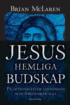 Bild på Jesus hemliga budskap : på spaning efter sanningen som förändrar allt