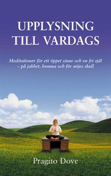 Bild på Upplysning till vardags : meditationer för ett öppet sinne och en fri själ - på jobbet, hemma och fö