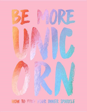 Bild på Be more unicorn - how to find your inner sparkle