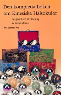 Bild på Den kompletta boken om kinesiska hälsokulor : bakgrund och användning av hälsokulorna